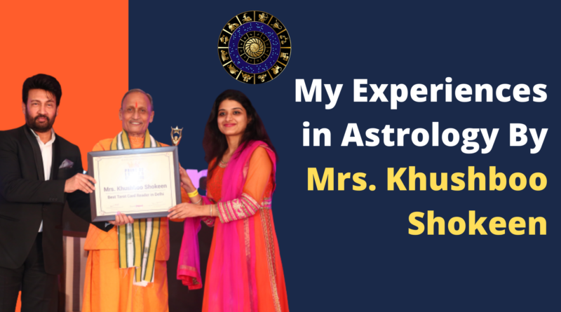 My Experiences in Astrology By Mrs. Khushboo Shokeen